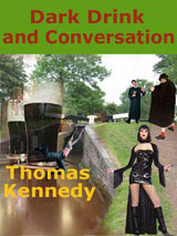 Dark Drink and Conversation by Thomas Kennedy