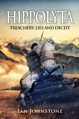 Hippolyta: Treachery, Lies and Deceit by Ian Johnstone
