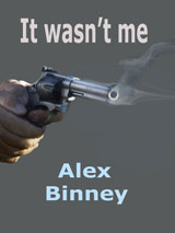 It Wasn't Me by Alex Binney