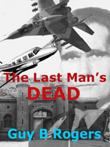 The Last Man's Dead by Guy B. Rogers